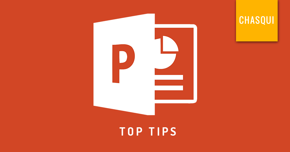 Top tips for Powerpoint from Chasqui